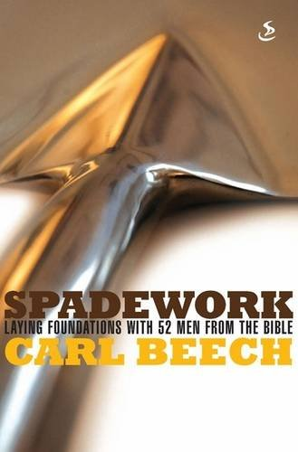 Spadework: Laying Foundations with 52 Men from the Bible by Carl Beech