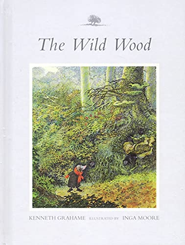 The Wild Wood: From the Wind in the Willows By Kenneth Grahame