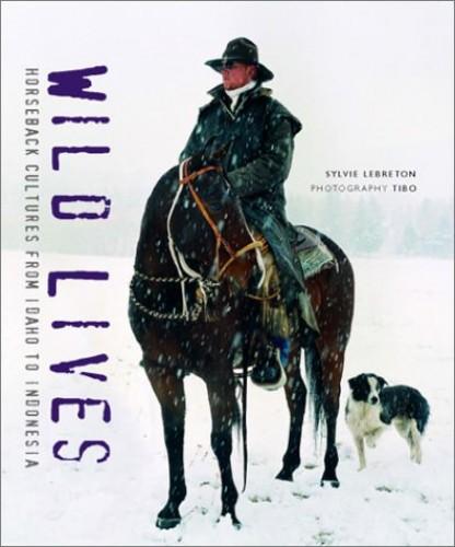 Wild Lives: Horseback Cultures from Idaho to Indonesia by Sylvie Lebreton