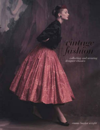 Vintage Fashion: Collecting and Wearing Designer Classics by Emma Baxter-Wright