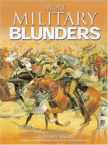 More Military Blunders by Geoffrey Regan