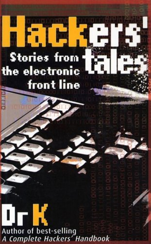 Hackers' Tales: Stories from the Electronic Front Line By Dr K
