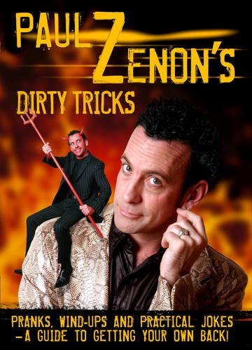Paul Zenon's Dirty Tricks: Pranks, Wind-Ups and Practical Jokes - A Guide to Getting Your Own Back! by Paul Zenon