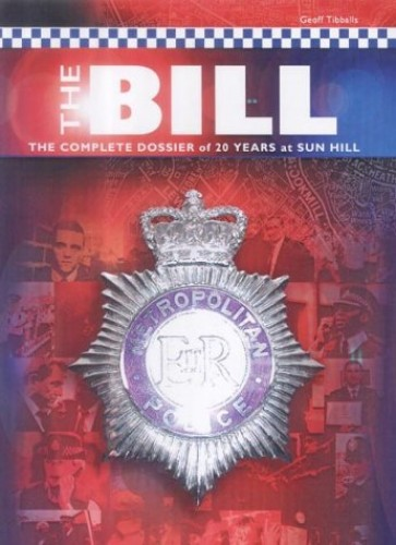 "The ""Bill"": The Complete Dossier of 20 Years at Sun Hill by Geoff Tibballs"