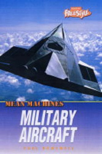 Mean Machines: Military Aircraft By Paul Dowswell
