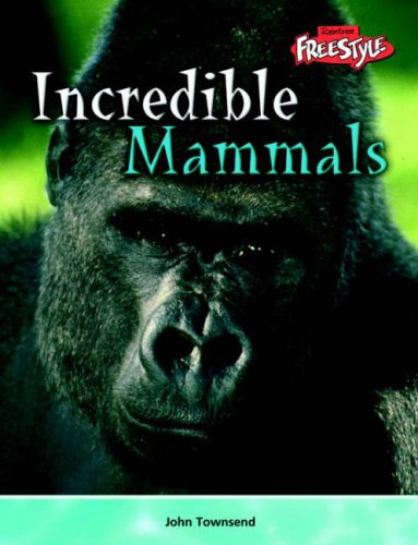 Incredible Creatures: Mammals Paperback By John Townsend