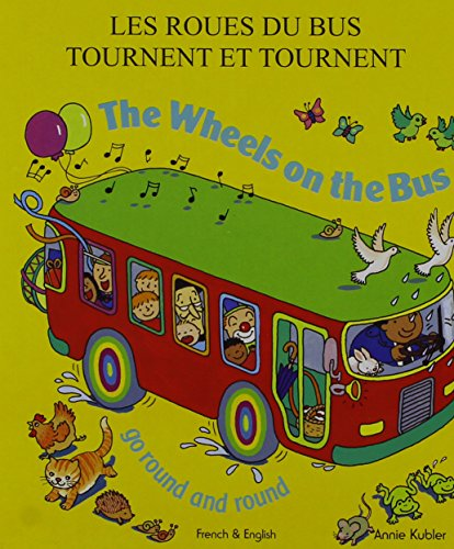 The Wheels on the Bus Go Round and Round: Les Roues Du Bus Tournent Et Tournent by Annie Kubler