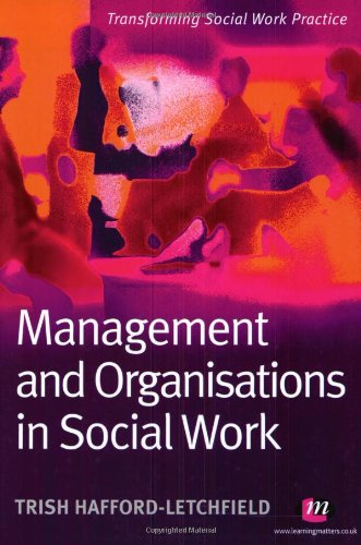 Management and Organisations in Social Work By Trish Hafford-Letchfield