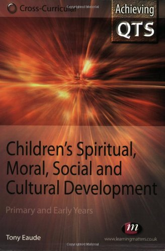 Children's Spiritual, Moral, Social and Cultural Development By Tony Eaude