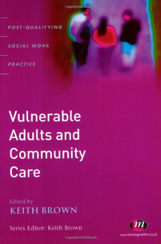Vulnerable Adults and Community Care: A Reader (Post-Qualifying Social Work Practice Series) By Edited by Keith Brown