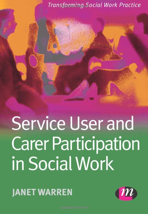 Service User and Carer Participation in Social Work (Transforming Social Work Practice Series) By Janet Warren