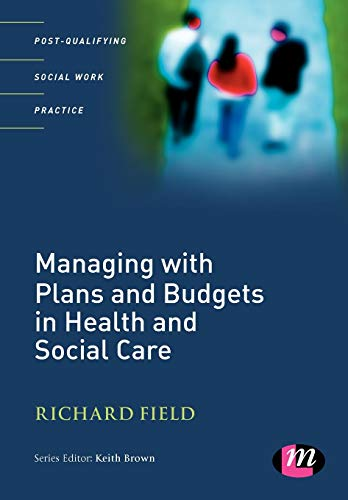Managing with Plans and Budgets in Health and Social Care Edited by Richard Field