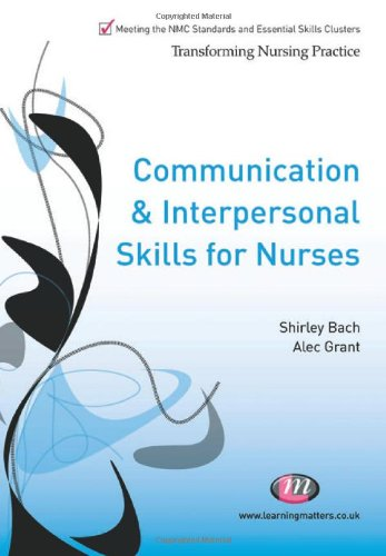 Communication and Interpersonal Skills for Nurses (Transforming Nursing Practice: Common Foundation Programme) (Transforming Nursing Practice Series) By Shirley Bach
