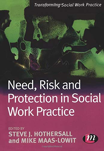 Need, Risk and Protection in Social Work Practice By Steve Hothersall