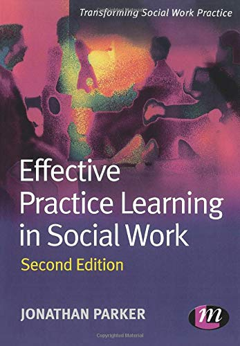 Effective Practice Learning in Social Work By Jonathan Parker