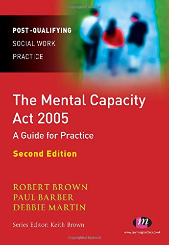 The Mental Capacity Act 2005: A Guide for Practice (Post-Qualifying Social Work Practice Series) By Paul Barber