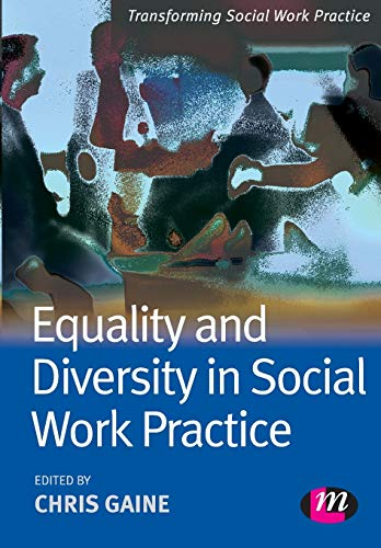 Equality and Diversity in Social Work Practice (Transforming Social Work Practice Series) By Edited by Chris Gaine