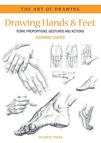 Drawing Hands and Feet: Form, Proportions, Gestures and Actions by Giovanni Civardi