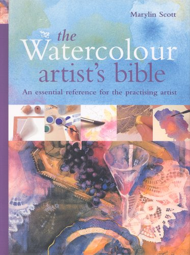 The Watercolour Artist's Bible: The essential reference for the practicing artist By Marilyn Scott