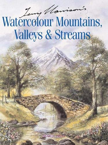 Terry Harrison's Watercolour Mountains, Valleys and Streams by Terry Harrison