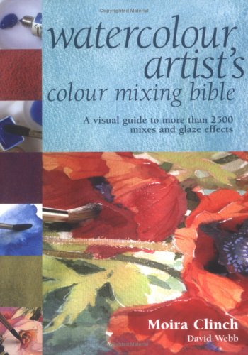Watercolour Artist's Colour Mixing Bible By Moira Clinch