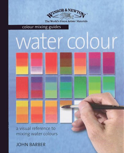 Winsor & Newton Colour Mixing Guides: Watercolour By John Barber