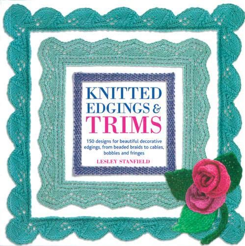 Knitted Edgings and Trims By Lesley Stanfield