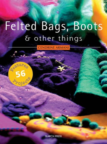 Felted Bags, Boots and Other Things By Cendrine Armani