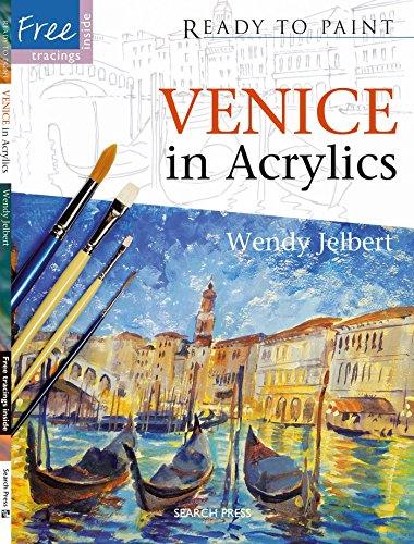 Ready to Paint: Venice in Acrylics By Wendy Jelbert