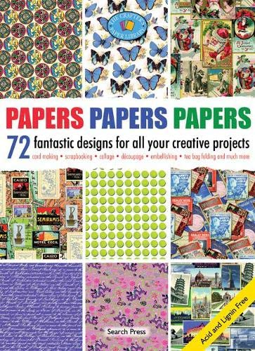 Papers, Papers, Papers: 72 Fantastic Designs for all your Creative Projects (Crafters Paper Library) by Unknown Author