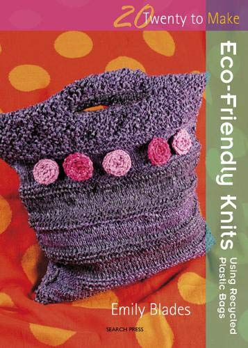 Twenty to Make Eco-Friendly Knits using Recycled Plastic Bags By Emily Blades