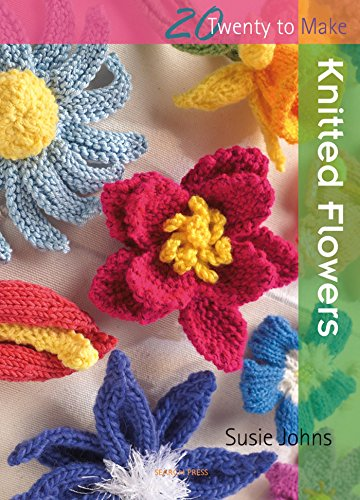 Knitted Flowers (Twenty to Make) By Susie Johns