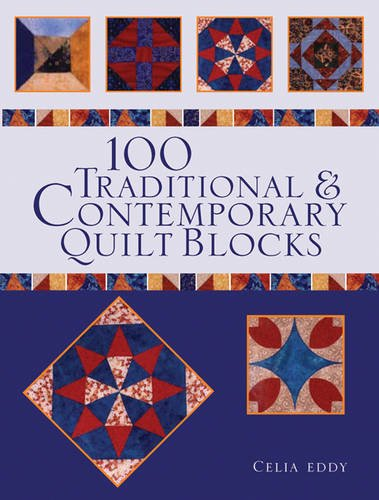 100 Traditional & Contemporary Quilt Blocks By Celia Eddy