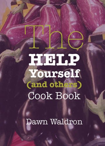 Help Yourself (and others) Cook Book By Dawn Waldron