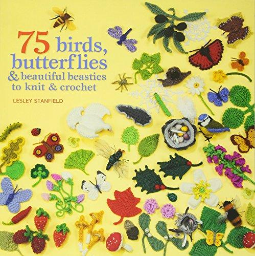 75 Birds, Butterflies & Beautiful Beasties to Knit & Crochet By Lesley Stanfield