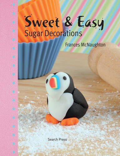 Sweet & Easy Sugar Decorations by Frances McNaughton