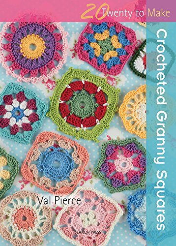 20 to Crochet: Crocheted Granny Squares By Val Pierce
