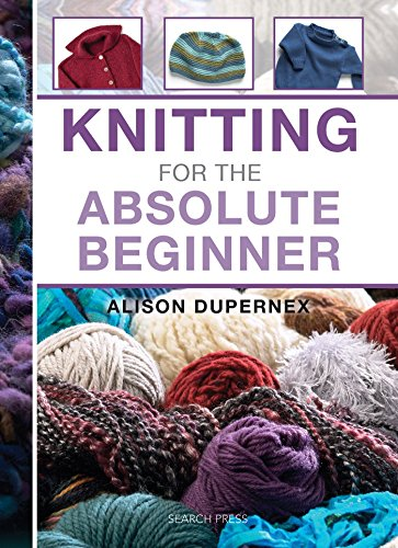 Knitting for the Absolute Beginner By Alison Dupernex