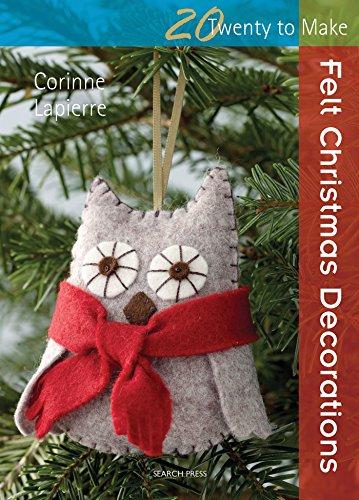20 to Stitch: Felt Christmas Decorations By Corinne Lapierre