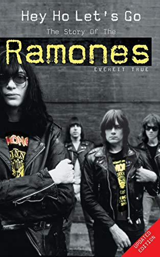 "Hey Ho Let's Go: The Story of the ""Ramones"" By Everett True"