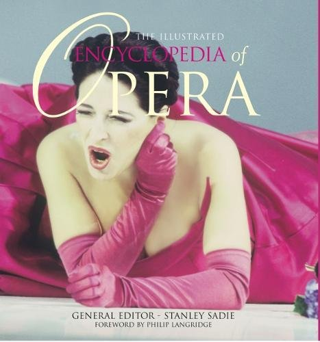 The Illustrated Encyclopedia Of Opera By General editor Stanley Sadie