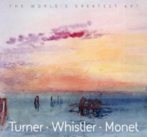 Turner, Whistler, Monet by Tamsin Pickeral