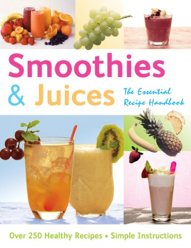 Smoothies and Juices: The Essential Recipe Handbook By Gina Steer