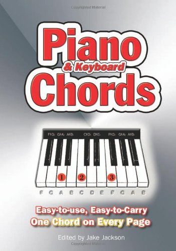 Piano and Keyboard Chords. Easy to Use, Easy to Carry, One Chord on Every Page Edited by Jake Jackson