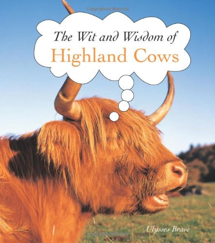 The Wit and Wisdom of Highland Cows By Ulysses Brave