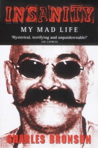 Insanity: My Mad Life By Charles Bronson