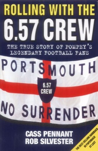 Rolling with the 6.57 Crew: The True Story of Pompey's Legendary Football Fans by Cass Pennant