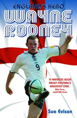 Wayne Rooney: England's Hero by Sue Evison