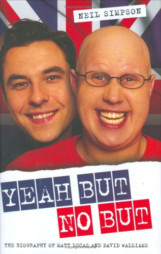 Yeah But No But: The Biography of Matt Lucas and David Walliams by Neil Simpson