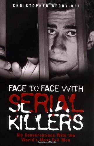 Face to Face with Serial Killers By Christopher Berry-Dee